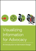Visualizing Information for Advocacy: An Introduction to Information Design