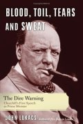 Blood, Toil, Tears and Sweat: The Dire Warning: Churchills First Speech as Prime Minister