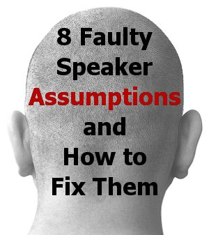 8 Faulty Speaker Assumptions and How to Fix Them