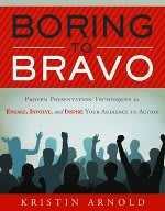 Boring to Bravo: Proven Presentation Techniques to Engage, Involve, and Inspire Your Audience to Action