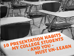 10 Presentation Bad Habits My College Students – And You – Must UN-Learn