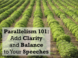 Parallelism works! Try it in your speeches!