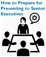 How to Prepare for Presenting to Senior Executives